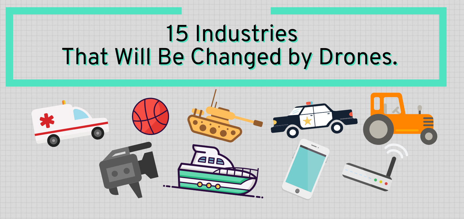 15 Industries That Will Be Changed by Drones